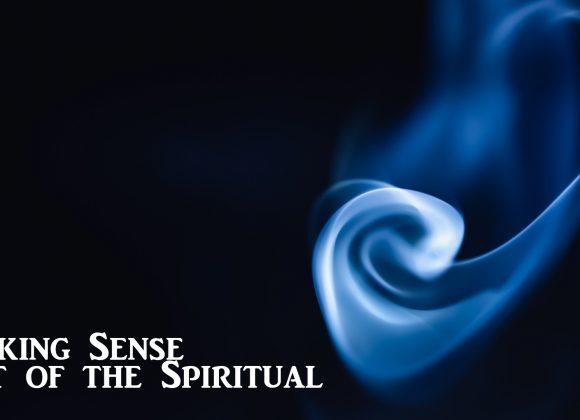 MAKING SENSE OUT OF THE SPIRITUAL – PART 2